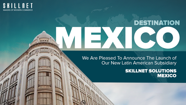 Announcing opening of SkillNet Mexico, Omnichannel Retail Solutions